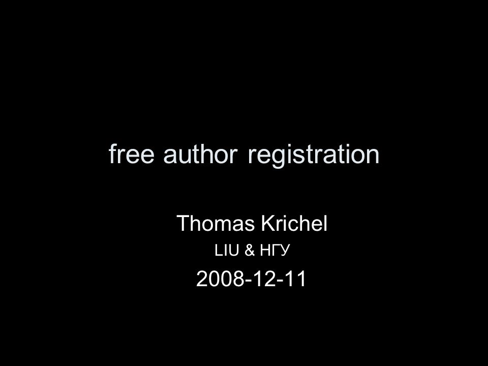 free author registration Thomas Krichel LIU & НГУ 2008-12-11