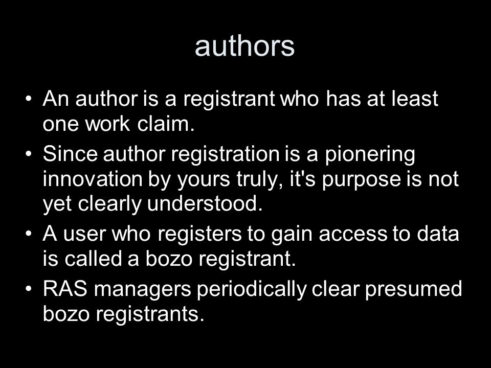 authors An author is a registrant who has at least one work claim. Since author registration is a pionering innovation by yours truly, it's purpose is
