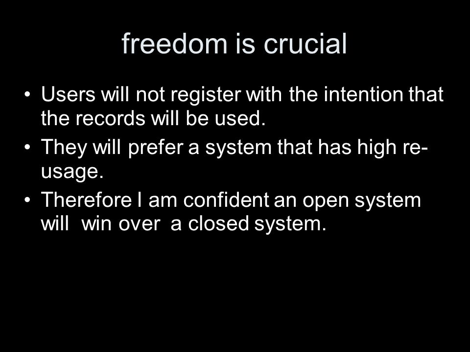 freedom is crucial Users will not register with the intention that the records will be used. They will prefer a system that has high re- usage. Theref