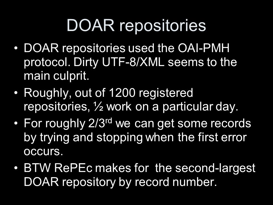 DOAR repositories DOAR repositories used the OAI-PMH protocol. Dirty UTF-8/XML seems to the main culprit. Roughly, out of 1200 registered repositories
