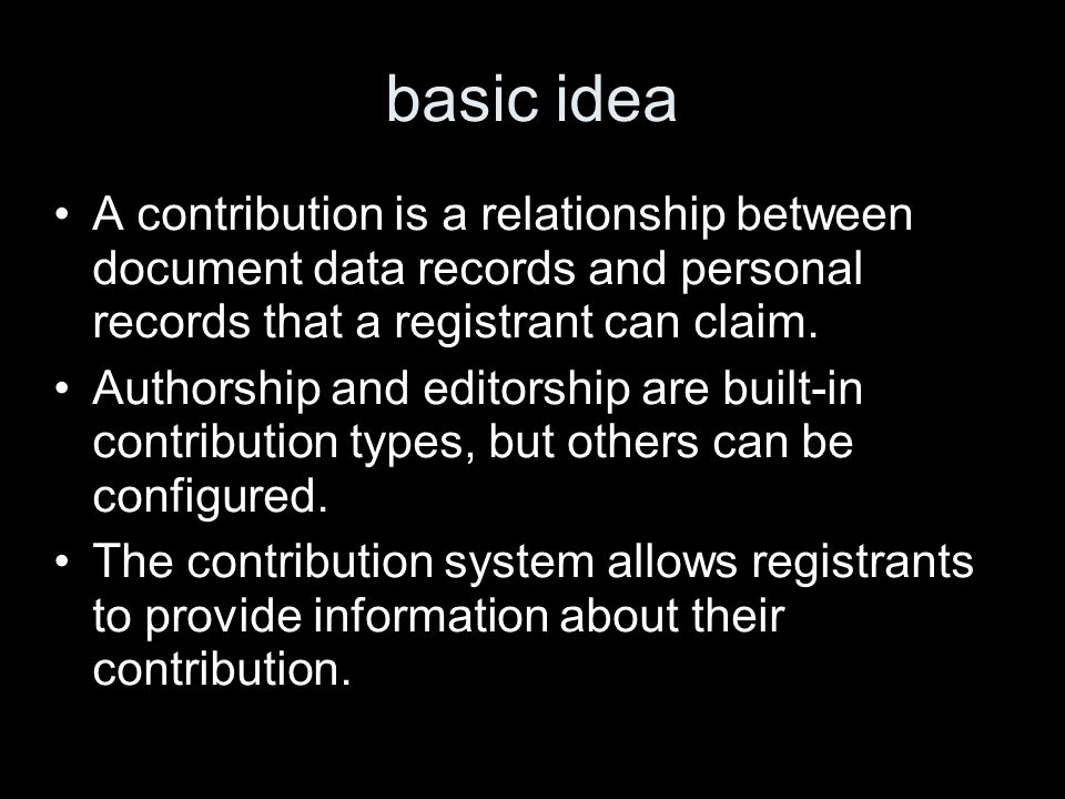 basic idea A contribution is a relationship between document data records and personal records that a registrant can claim. Authorship and editorship