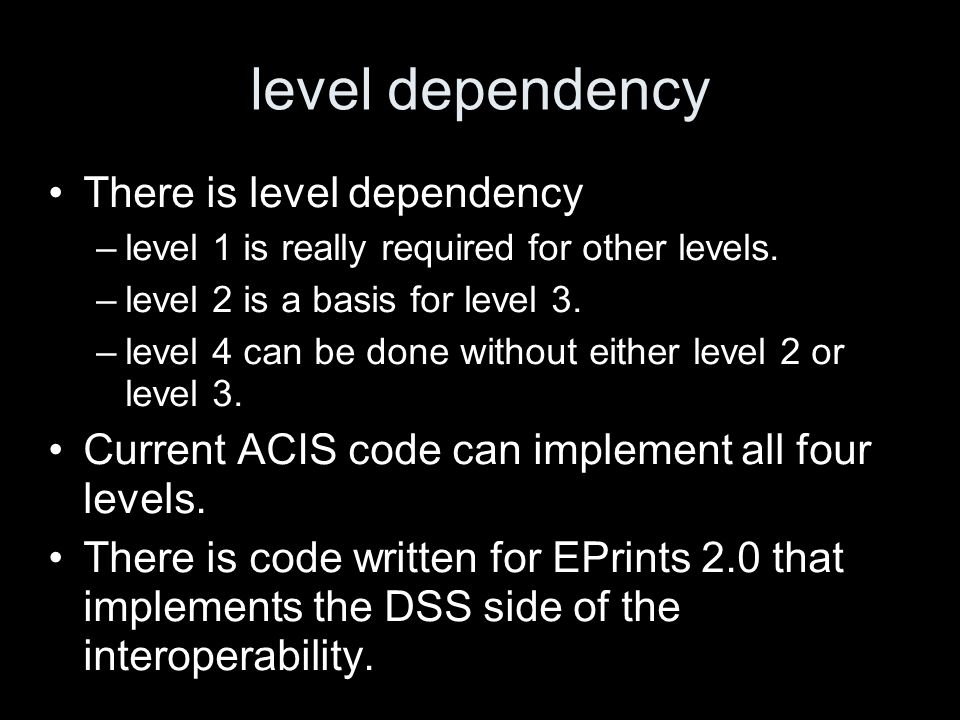 level dependency There is level dependency –level 1 is really required for other levels. –level 2 is a basis for level 3. –level 4 can be done without