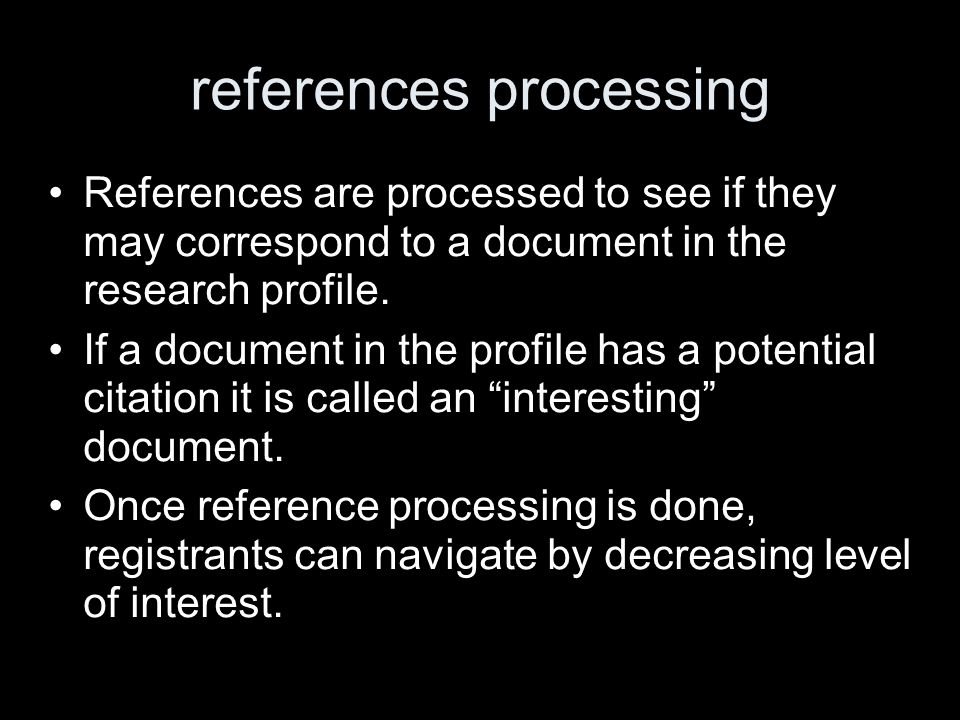 references processing References are processed to see if they may correspond to a document in the research profile. If a document in the profile has a