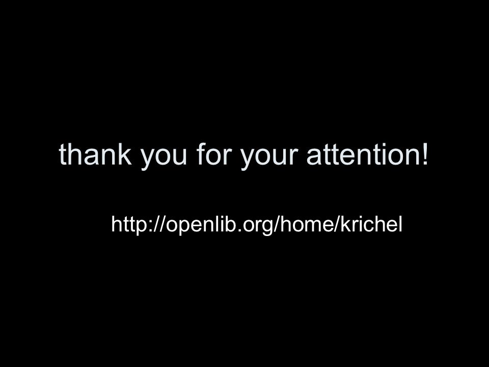 thank you for your attention! http://openlib.org/home/krichel