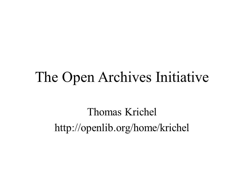 The Open Archives Initiative Thomas Krichel http://openlib.org/home/krichel