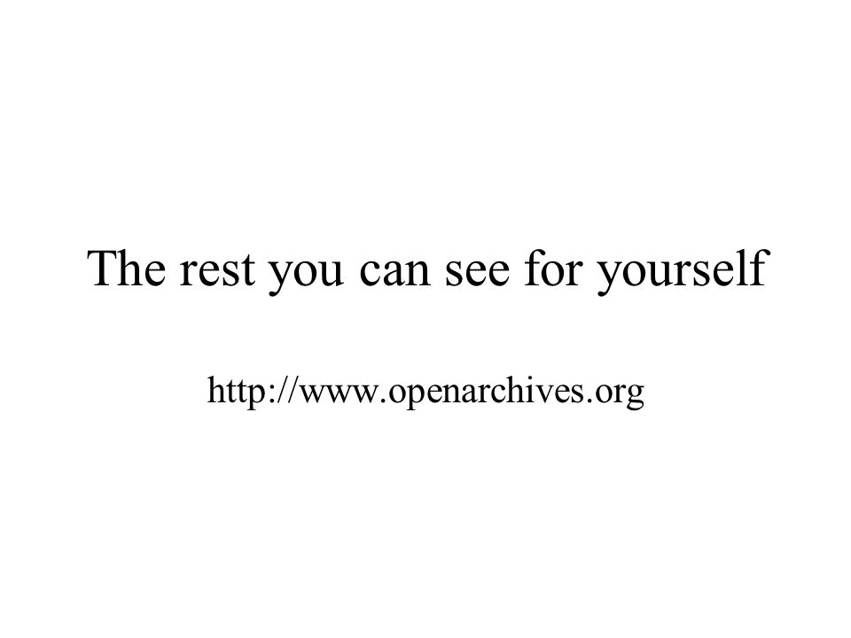 The rest you can see for yourself http://www.openarchives.org