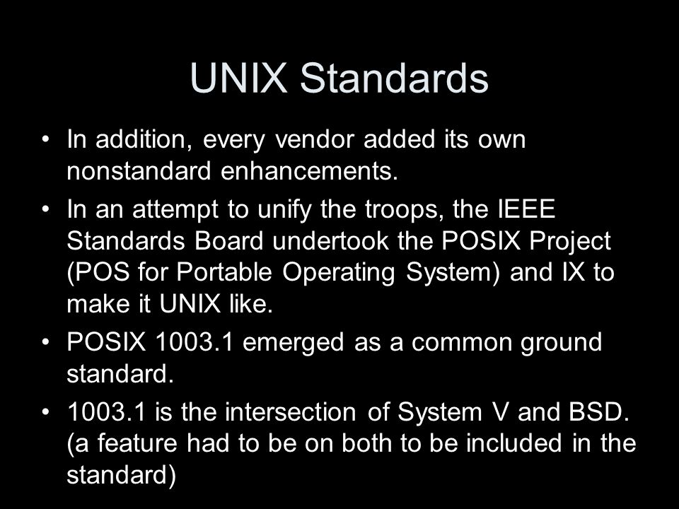 UNIX Standards In addition, every vendor added its own nonstandard enhancements.
