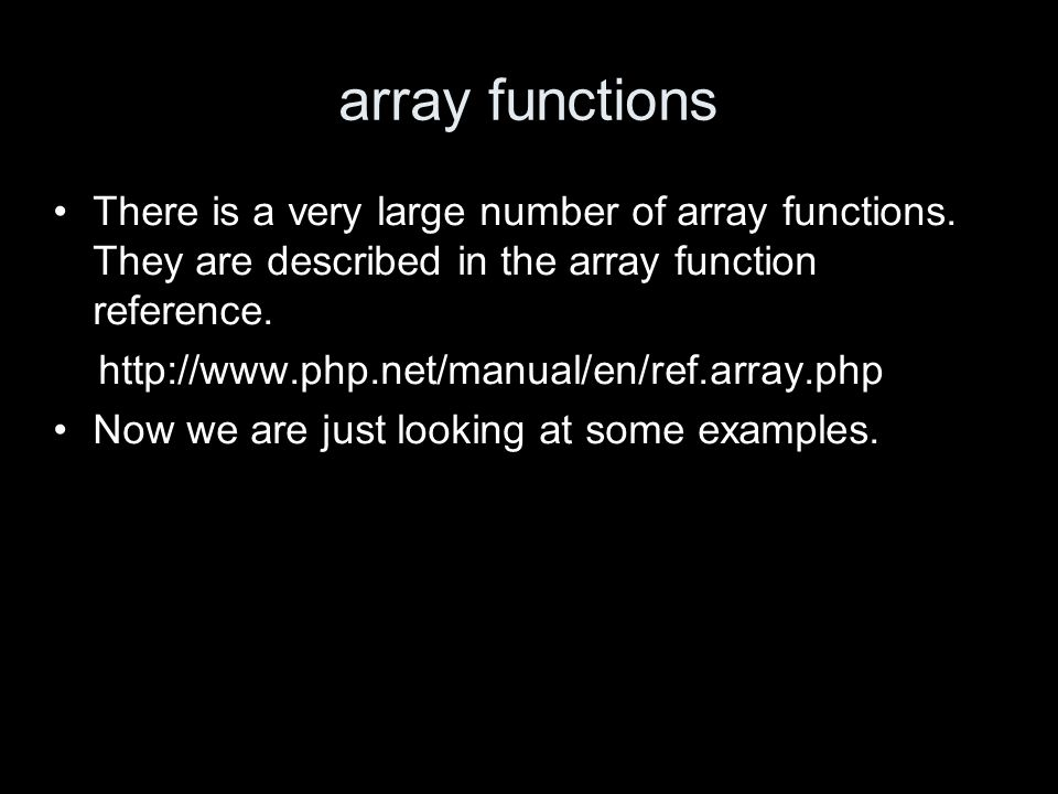 array functions There is a very large number of array functions. They are described in the array function reference. http://www.php.net/manual/en/ref.