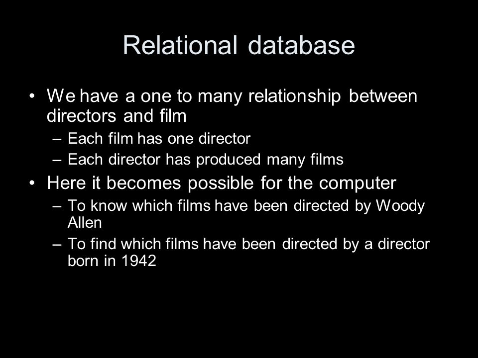 Relational database We have a one to many relationship between directors and film –Each film has one director –Each director has produced many films H
