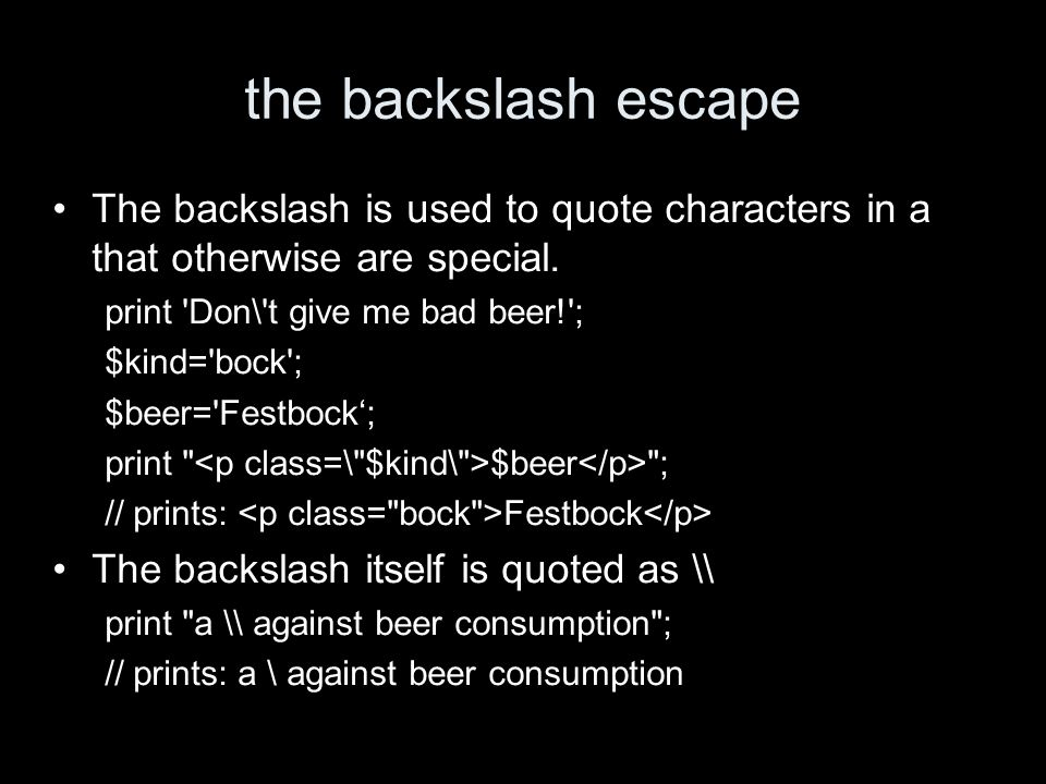 the backslash escape The backslash is used to quote characters in a that otherwise are special.