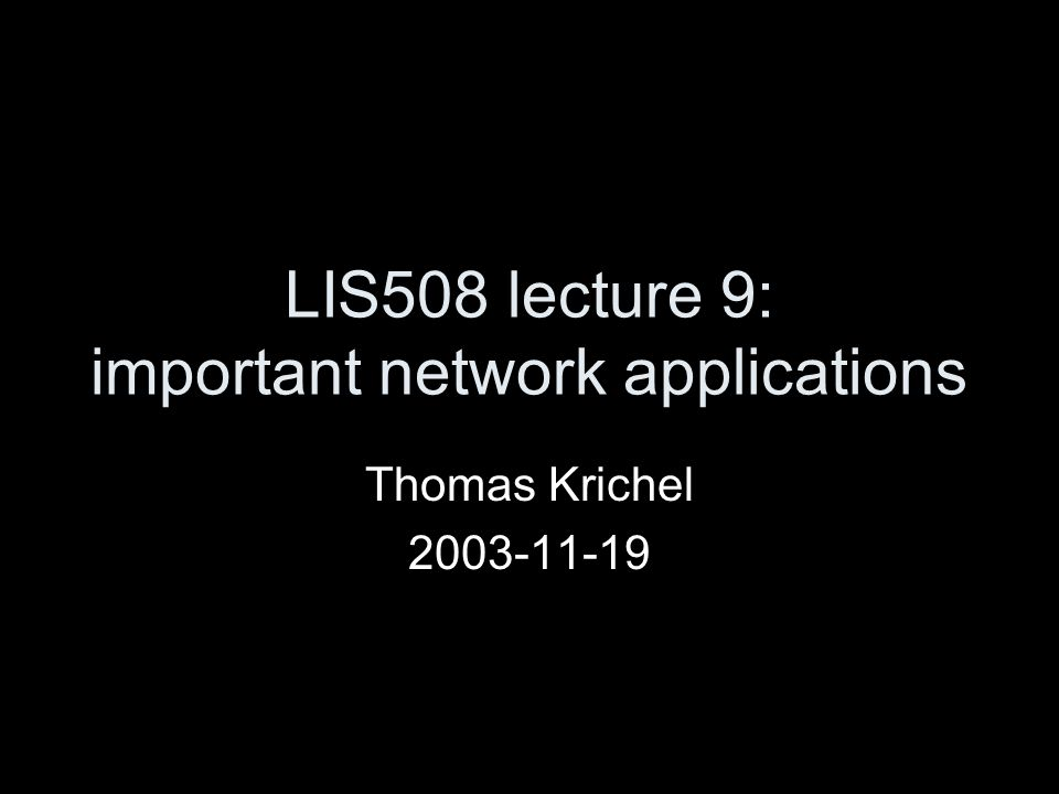 LIS508 lecture 9: important network applications Thomas Krichel 2003-11-19