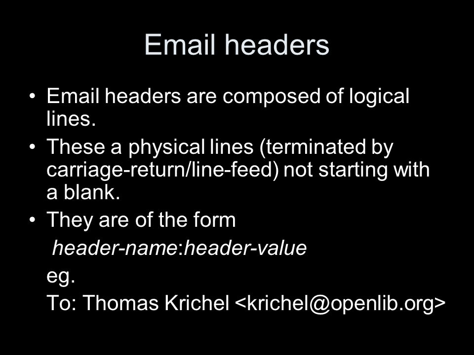 Email headers Email headers are composed of logical lines.