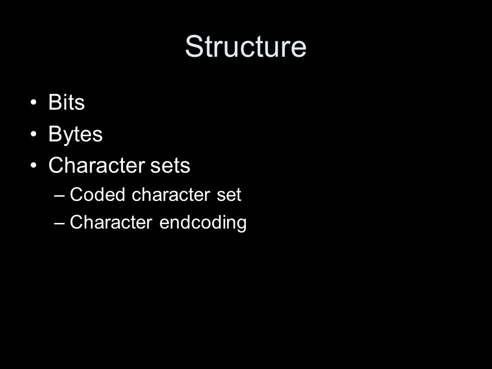 Structure Bits Bytes Character sets –Coded character set –Character endcoding