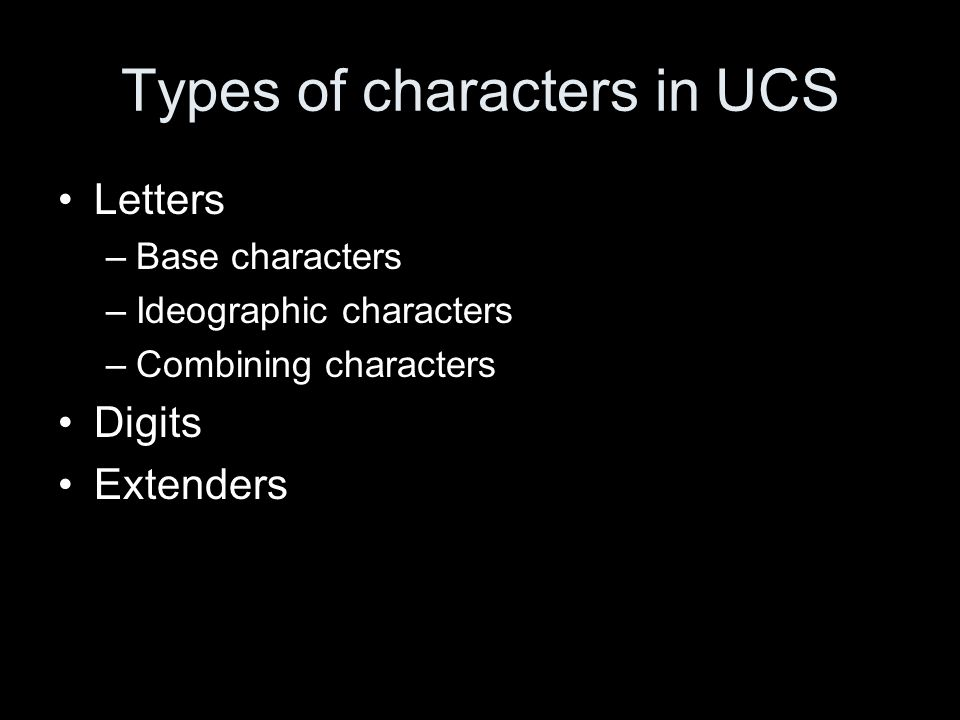 Types of characters in UCS Letters –Base characters –Ideographic characters –Combining characters Digits Extenders