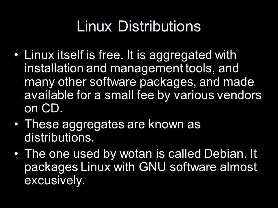 Linux Distributions Linux itself is free.