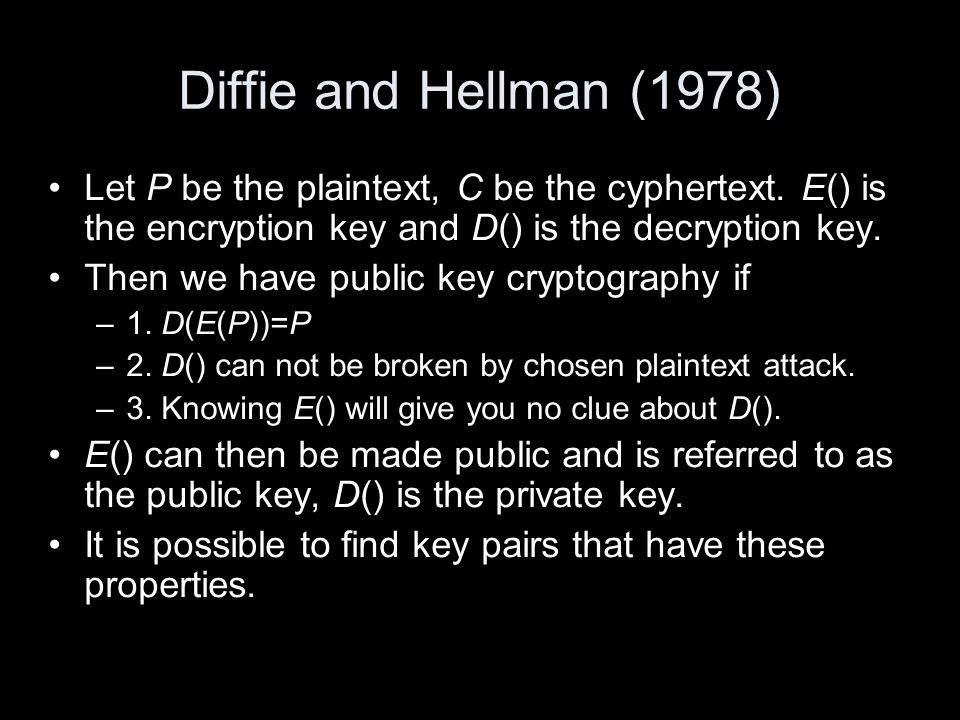 Diffie and Hellman (1978) Let P be the plaintext, C be the cyphertext.
