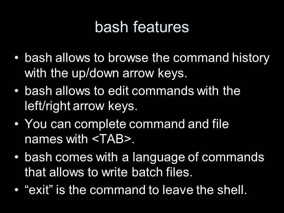 bash features bash allows to browse the command history with the up/down arrow keys.