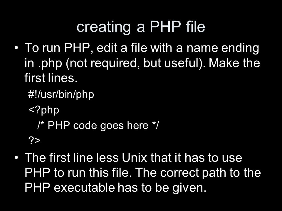 creating a PHP file To run PHP, edit a file with a name ending in.php (not required, but useful).