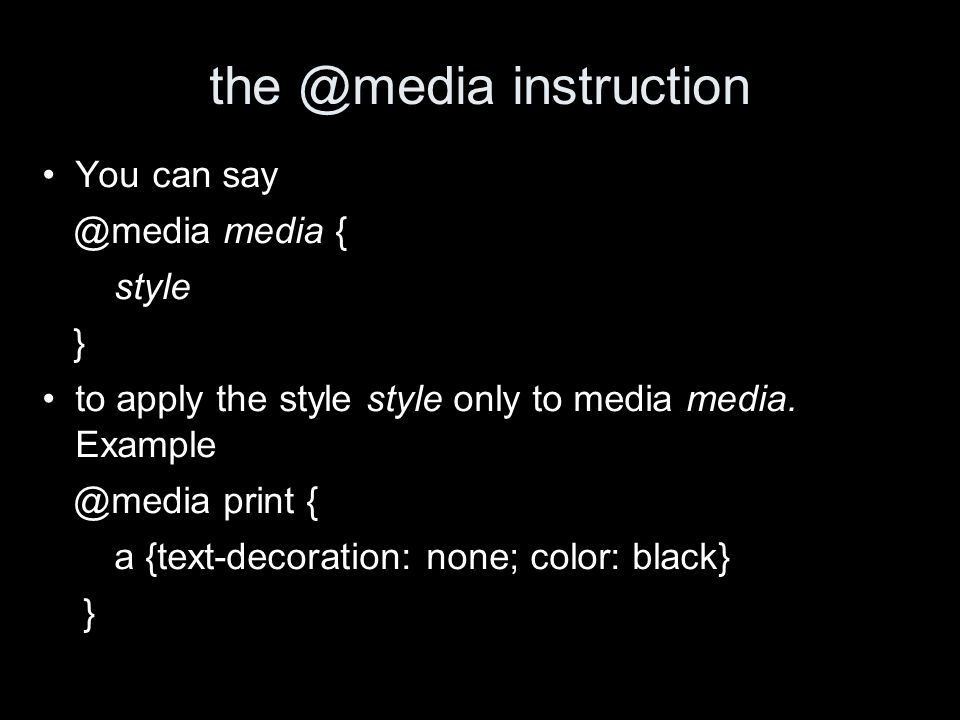 the @media instruction You can say @media media { style } to apply the style style only to media media. Example @media print { a {text-decoration: non