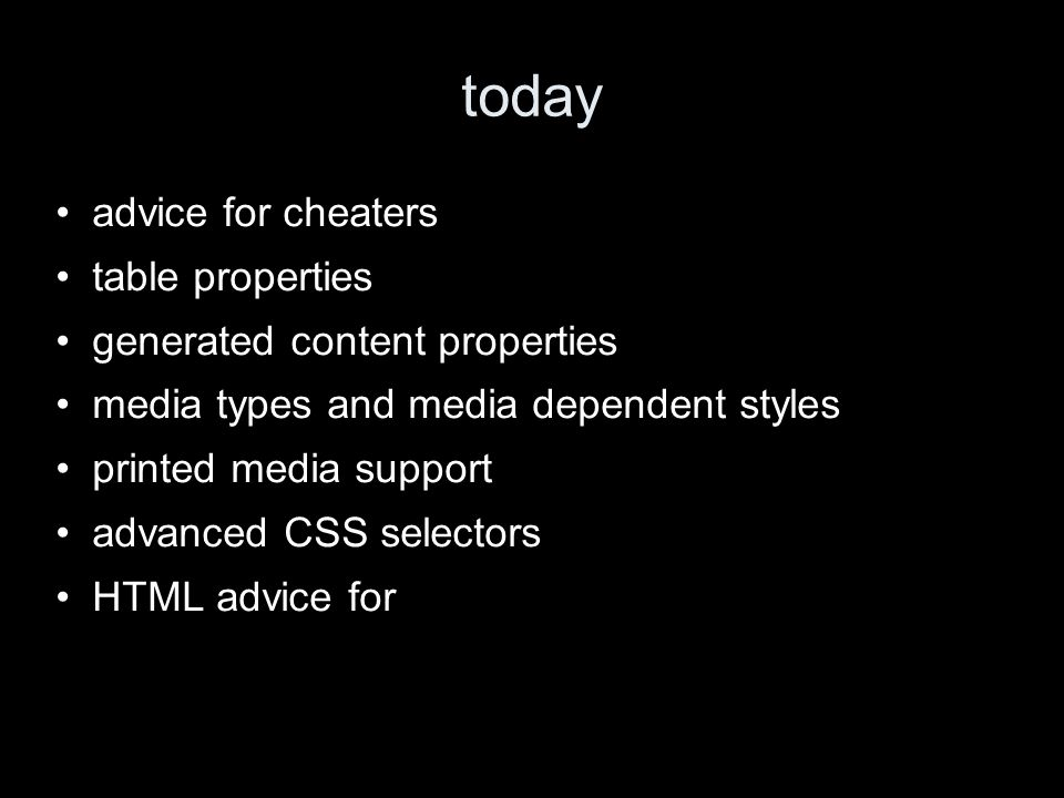 today advice for cheaters table properties generated content properties media types and media dependent styles printed media support advanced CSS sele