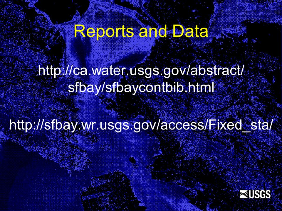 Reports and Data http://ca.water.usgs.gov/abstract/ sfbay/sfbaycontbib.html http://sfbay.wr.usgs.gov/access/Fixed_sta/