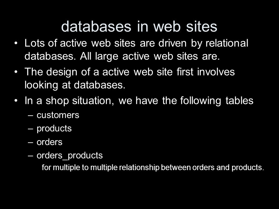 databases in web sites Lots of active web sites are driven by relational databases.