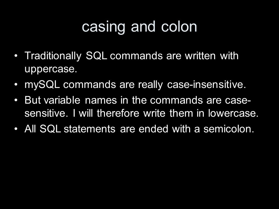 casing and colon Traditionally SQL commands are written with uppercase.