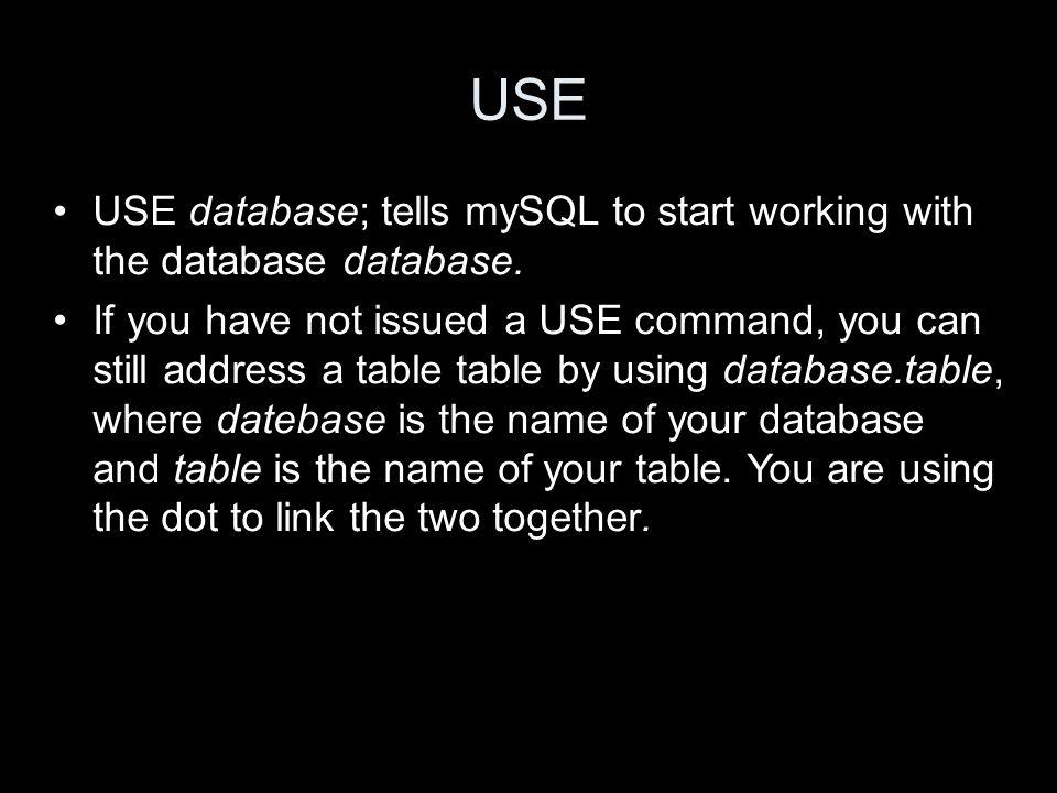 USE USE database; tells mySQL to start working with the database database.