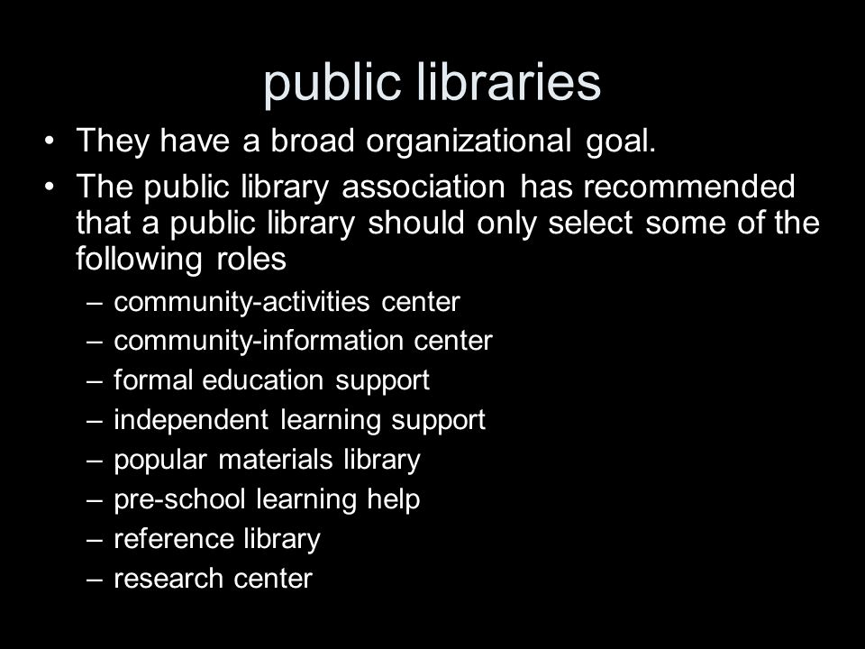public libraries They have a broad organizational goal.