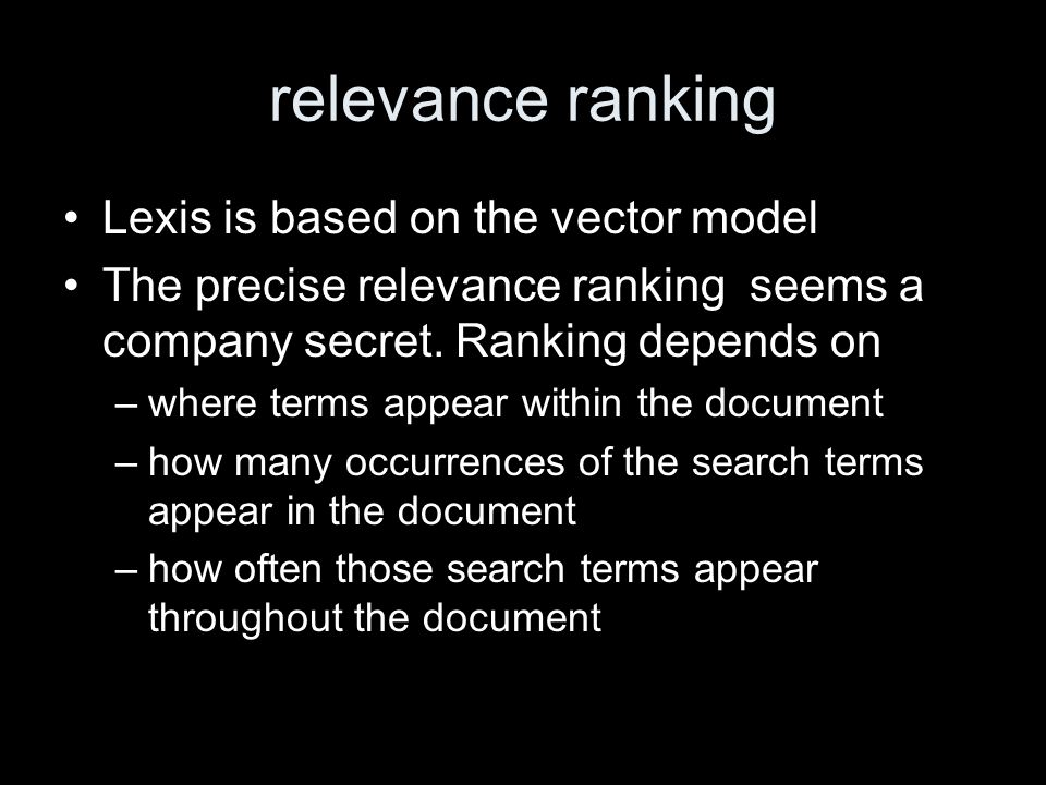 relevance ranking Lexis is based on the vector model The precise relevance ranking seems a company secret.