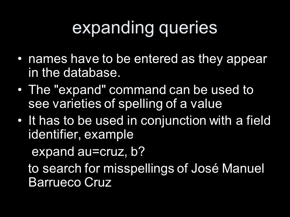 expanding queries names have to be entered as they appear in the database.