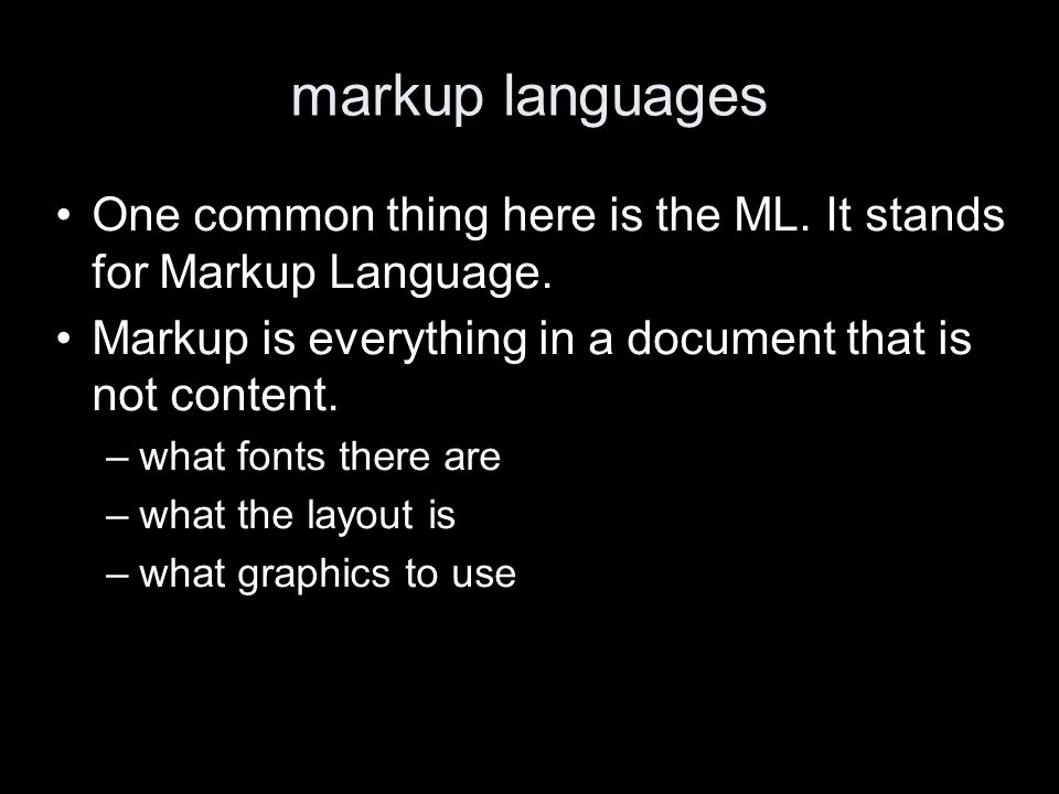 markup languages One common thing here is the ML. It stands for Markup Language.