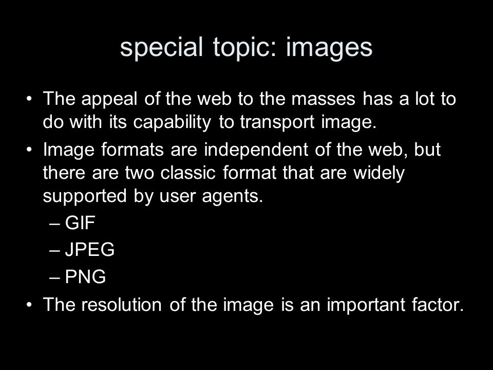 special topic: images The appeal of the web to the masses has a lot to do with its capability to transport image.