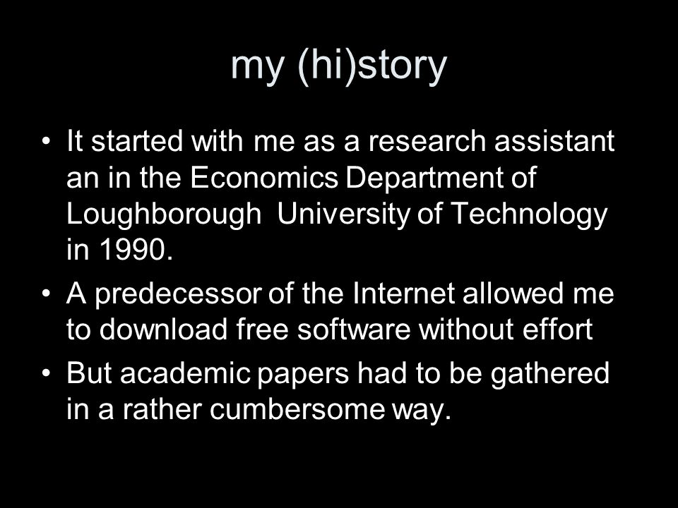 my (hi)story It started with me as a research assistant an in the Economics Department of Loughborough University of Technology in 1990. A predecessor