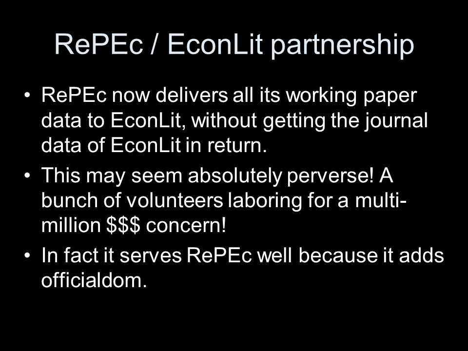 RePEc / EconLit partnership RePEc now delivers all its working paper data to EconLit, without getting the journal data of EconLit in return. This may