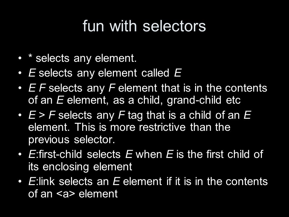 more selectors E:visited selects element E if E if it is in the contents of a link and the link has been visited.
