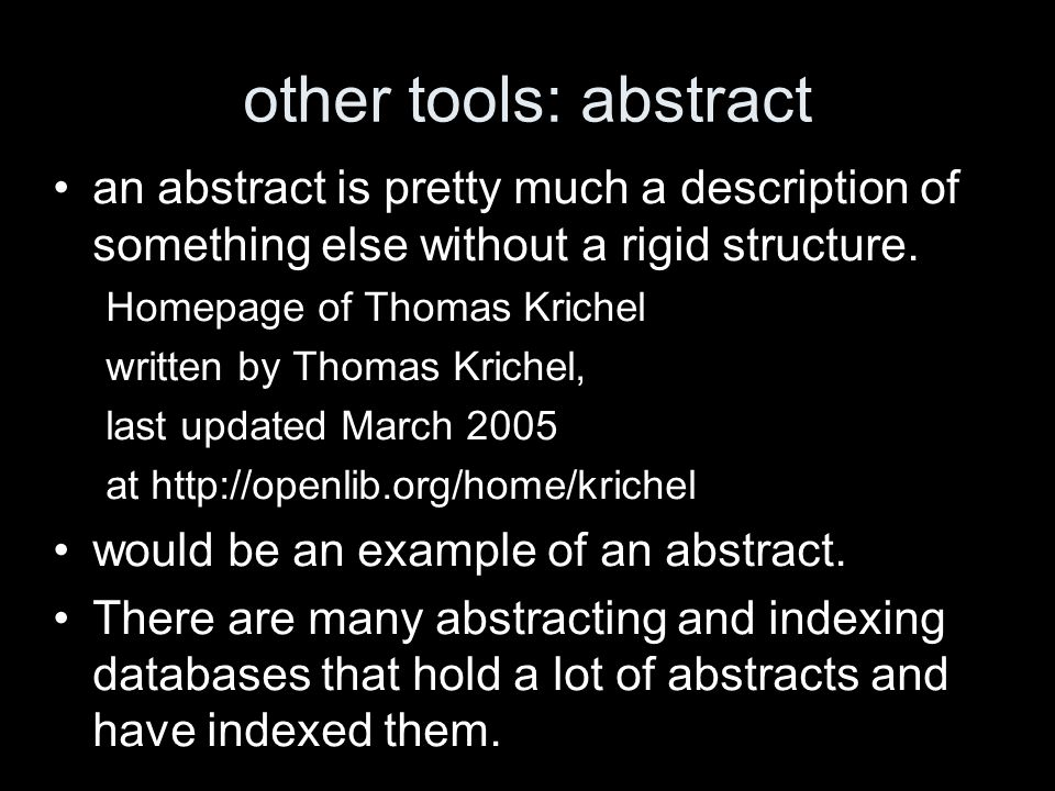 other tools: abstract an abstract is pretty much a description of something else without a rigid structure. Homepage of Thomas Krichel written by Thom