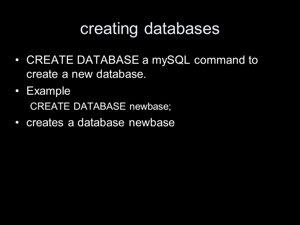 creating databases CREATE DATABASE a mySQL command to create a new database.