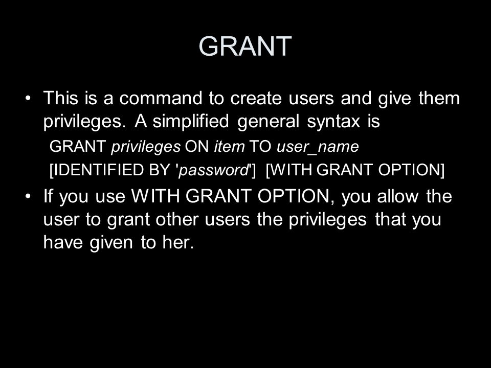 GRANT This is a command to create users and give them privileges.