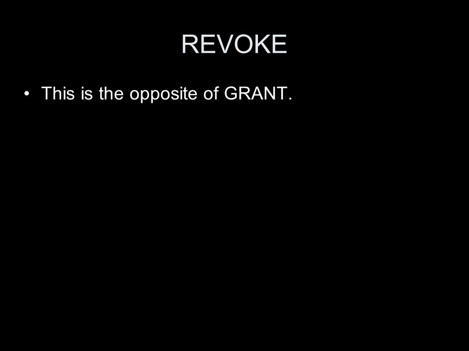REVOKE This is the opposite of GRANT.