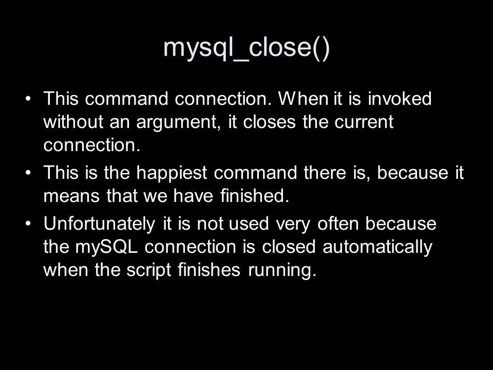 mysql_close() This command connection.