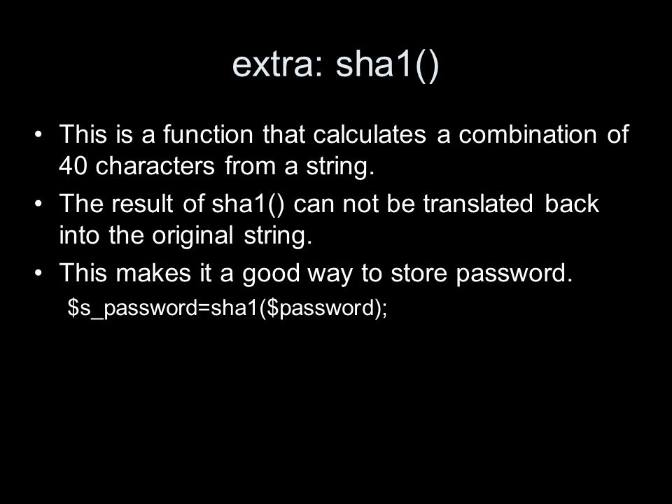 extra: sha1() This is a function that calculates a combination of 40 characters from a string.