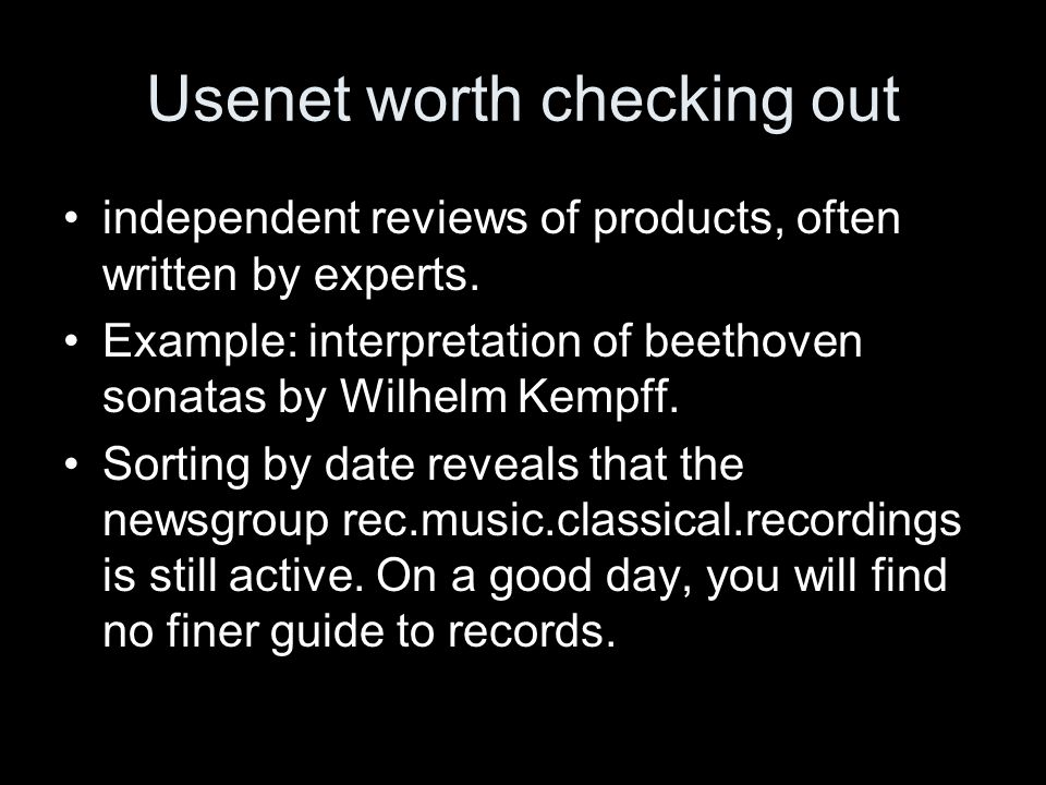 Usenet worth checking out independent reviews of products, often written by experts. Example: interpretation of beethoven sonatas by Wilhelm Kempff. S