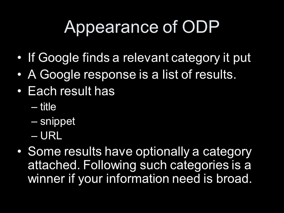 Appearance of ODP If Google finds a relevant category it put A Google response is a list of results. Each result has –title –snippet –URL Some results