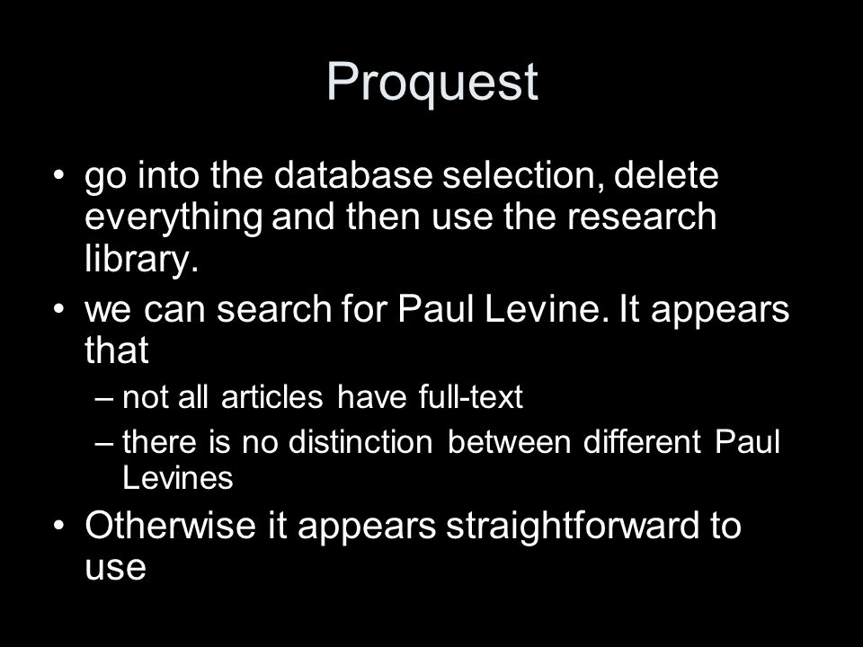 Proquest go into the database selection, delete everything and then use the research library.