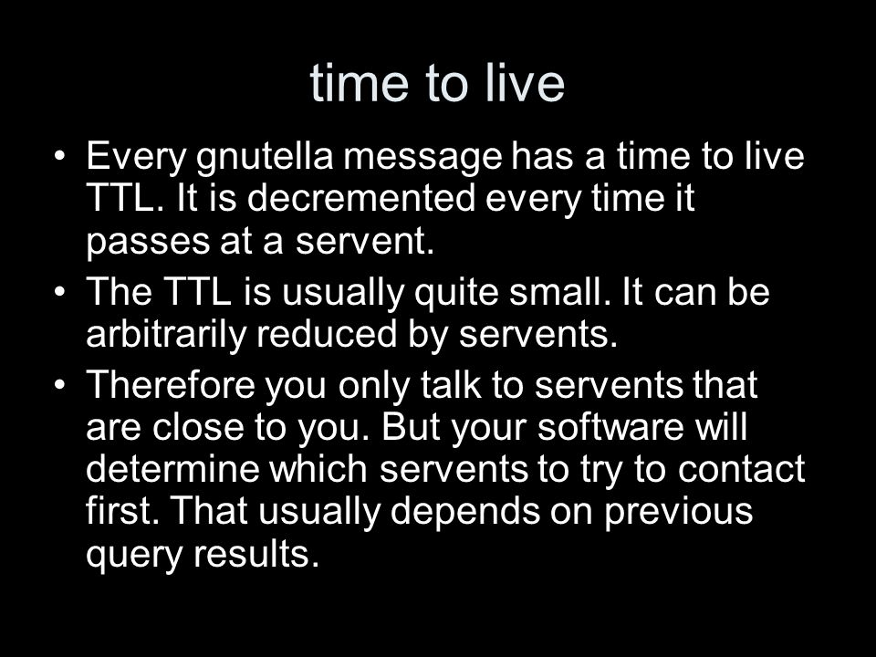 time to live Every gnutella message has a time to live TTL.