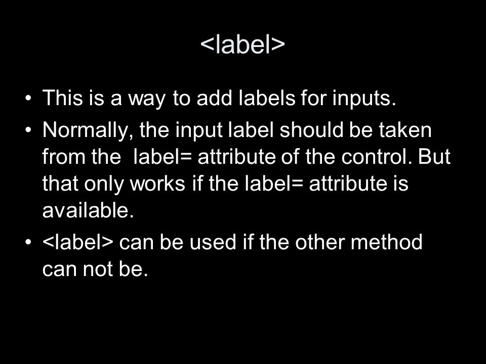 This is a way to add labels for inputs.