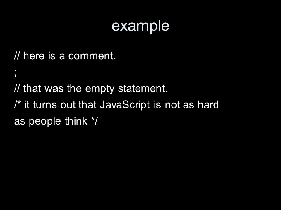 example // here is a comment. ; // that was the empty statement.