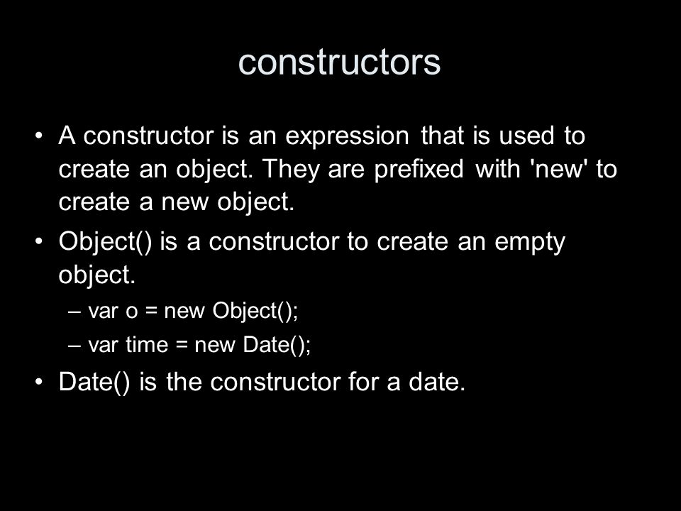constructors A constructor is an expression that is used to create an object.