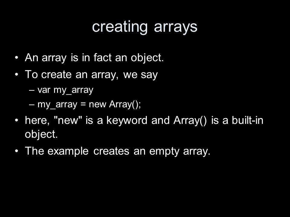 creating arrays An array is in fact an object.